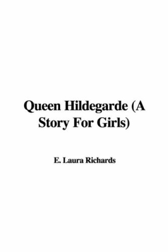 Queen Hildegarde (a Story for Girls) (1421960044) by Laura E. Richards