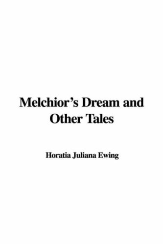 Melchior's Dream And Other Tales (1421960702) by Juliana Horatia Gatty Ewing