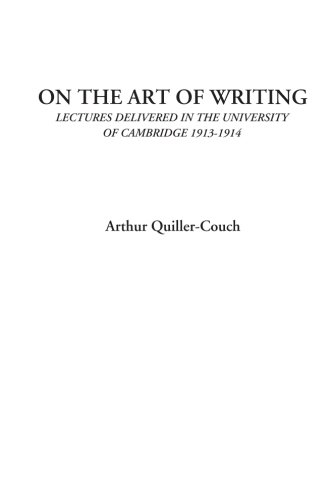 The Art of Writing: The New Edition: Quiller-Couch, Sir Arthur