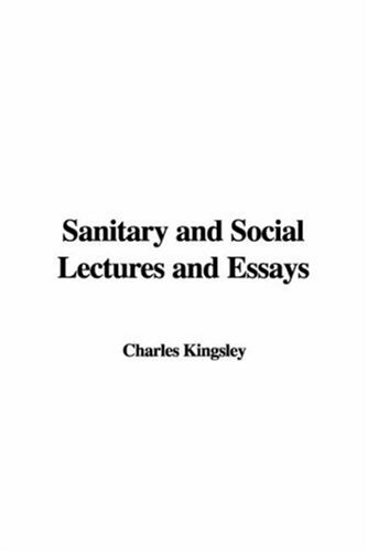 Sanitary And Social Lectures And Essays (1421980908) by Charles Kingsley