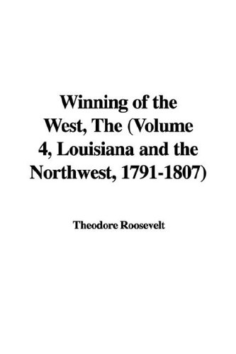 9781421982007: Winning of the West, The (Volume 4, Louisiana and the Northwest, 1791-1807)