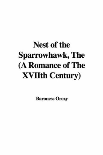 Nest of the Sparrowhawk, The (A Romance of The XVIIth Century): Orczy, Baroness
