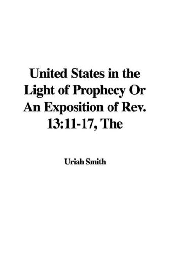 9781421986333: United States in the Light of Prophecy Or An Exposition of Rev. 13: 11-17, The