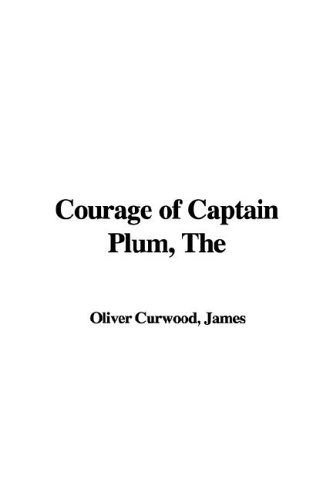 The Courage of Captain Plum (1421988690) by James Oliver Curwood