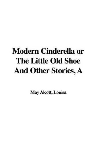 A Modern Cinderella or the Little Old Shoe And Other Stories (9781421988917) by Alcott, Louisa May