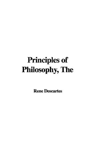 Principles of Philosophy, The: Rene Descartes