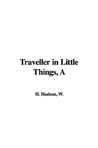 A Traveller in Little Things (1421989182) by W. H. Hudson
