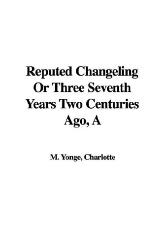 9781421991870: A Reputed Changeling or Three Seventh Years Two Centuries Ago
