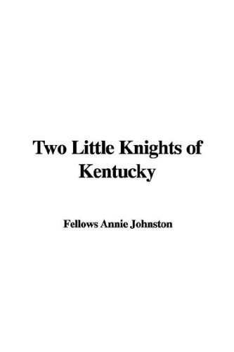 Two Little Knights of Kentucky (142199240X) by Annie Fellows Johnston