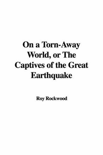 On a Torn-Away World or the Captives of the Great Earthquake (9781421996974) by Roy Rockwood