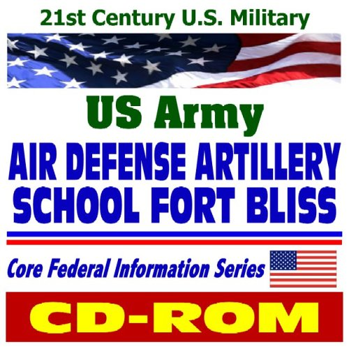 21st Century U.S. Military: U.S. Army Air Defense Artillery School at Fort Bliss, plus Army ...