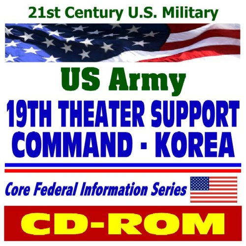 9781422000052: 21st Century U.S. Military: U.S. Army 19th Theater Support Command in Korea, plus Army Background Material