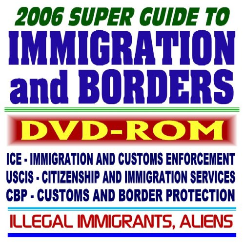 2006 Super Guide to Immigration and Borders - U.S. Citizenship and Immigration Services (USCIS), ...