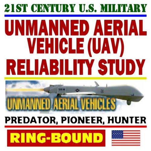 9781422000984: 21st Century U.S. Military Unmanned Aerial Vehicles (UAV) Reliability Study – Predator, Pioneer, Hunter – Power, Propulsion, Flight Control, Communication, Human Factors (Ring-bound)