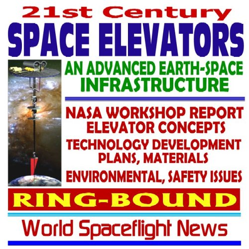 9781422001134: 21st Century Space Elevators, An Advanced Earth-Space Infrastructure: NASA Workshop Report on Technology, Plans, Concepts, Materials, Environmental and Safety Issues (Ring-bound)