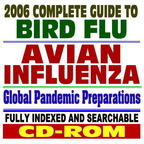9781422001295: 2006 Complete Guide to Bird Flu and Killer Influenza Pandemics – Drugs, Tamiflu, Avian Flu Pandemic Preparations, Vaccines, Medical Guidelines and Research, H5N1 Virus (CD-ROM)