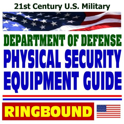 9781422005668: 21st Century U.S. Military: Department of Defense Physical Security Equipment Guide – Access Control, Explosives Detectors, Security Containers, Safes, Vault Doors, Locks, Seals, Hardware