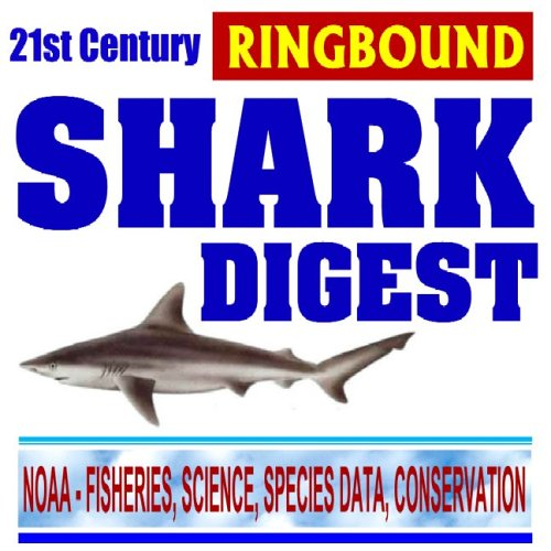 9781422006108: 21st Century Shark Digest: NOAA Research and Conservation Programs, Science and Species Data, Shark Attacks