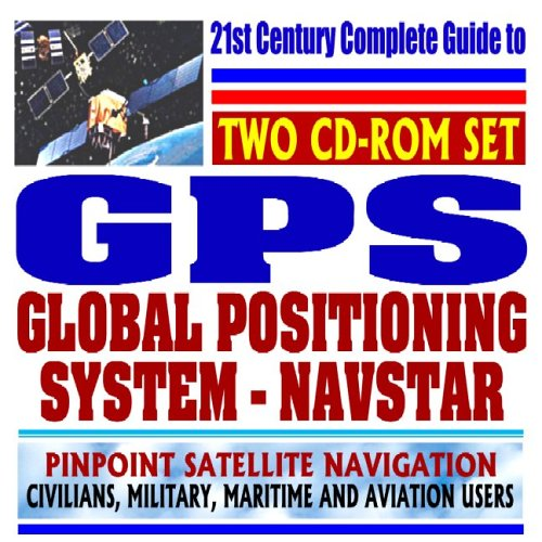 9781422006511: 21st Century Guide to the Global Positioning System (GPS): Navstar Satellite Navigation for Civilians, the Military, Aviation and Maritime Users (Two CD-ROM Set)