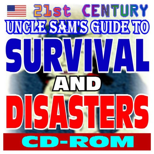 21st Century Uncle Sam's Guide to Survival and Disasters: Military Survival Manuals, ...