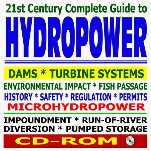 21st Century Complete Guide to Hydropower, Hydroelectric Power, Dams, Turbine, Safety, ...