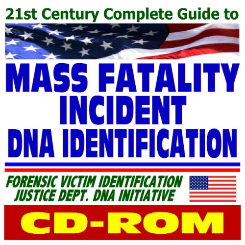 21st Century Complete Guide to Mass Fatality Incident DNA Identification, DNA Testing and Evidence,...