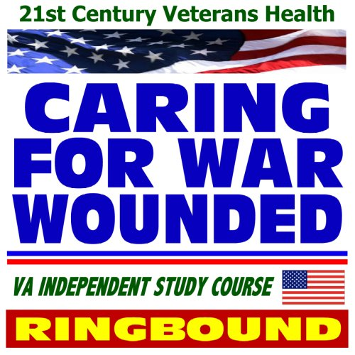 21st Century Veterans Health: Caring for War Wounded, War-related Injuries, Combat Effects on ...