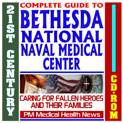 21st Century Complete Guide to the Bethesda National Naval Medical Center (NNMC) - Care for Injured...