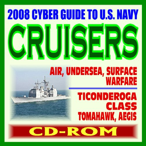 9781422010006: 2008 Cyber Guide to U.S. Navy Cruisers - Ticonderoga Class, AEGIS, Tomahawk, Air, Undersea, Surface Warfare - plus Historic Battleships Coverage, Comprehensive Information and Photo Galleries (CD-ROM)