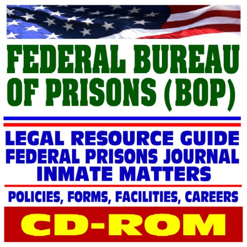 9781422010723: Federal Bureau of Prisons (BOP) - Department of Justice Agency, Legal Resource Guide, Federal Prisons Journal, Inmate Matters, Facilities, Federal Correctional Institutions, Policies (CD-ROM)