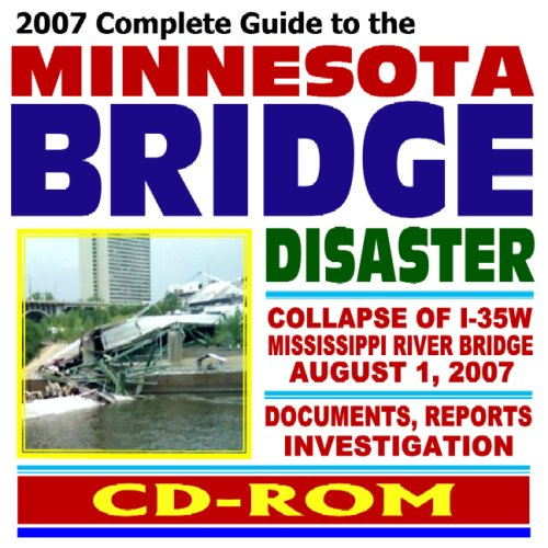 9781422011461: 2007 Complete Guide to the Minnesota Bridge Disaster - Collapse of the I-35W Mississippi River Bridge in Minneapolis, August 2007, Documents, Reports, Investigation (CD-ROM)