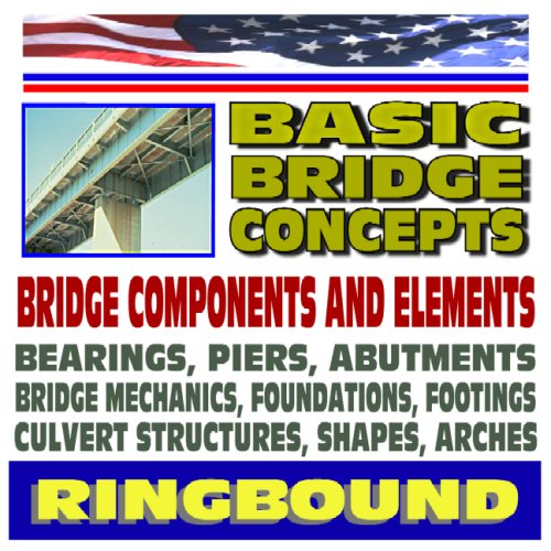 9781422011782: Basic Bridge Concepts, Bridge Components, Bearings, Piers, Abutments, Mechanics, Foundations, Footings, Culvert Structures, Shapes (Ringbound)