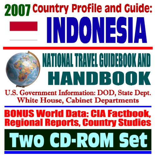 9781422013205: 2007 Country Profile and Guide to Indonesia - National Travel Guidebook and Handbook - USAID, Java, APEC, Tsunami Relief, Pacific Food System, OPEC, Terrorism (Two CD-ROM Set)