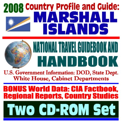 2008 Country Profile and Guide to the Marshall Islands- National Travel Guidebook and Handbook - ...