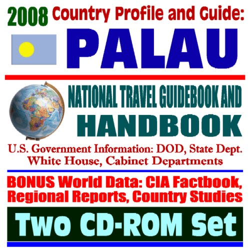 9781422013663: 2008 Country Profile and Guide to Palau- National Travel Guidebook and Handbook - Benthic Habitat, Coral Reefs, Koror Island (Two CD-ROM Set)