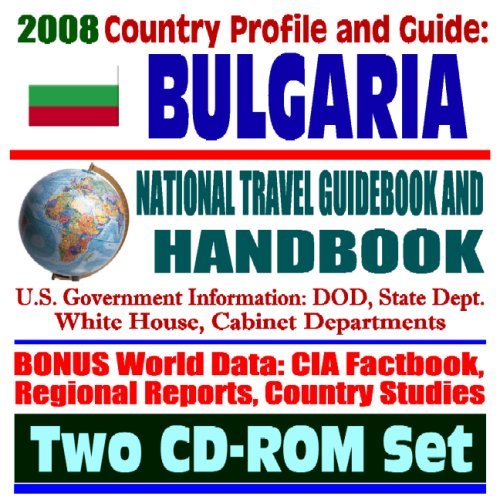 2008 Country Profile and Guide to Bulgaria - National Travel Guidebook and Handbook, USAID, NATO, ...