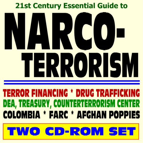 9781422014394: 21st Century Essential Guide to Narco-Terrorism, Terror Financing, Drug Trafficking, Colombia Drug Cartels, Narcotics - DEA, ICE, Treasury, Counter-terrorism Center (Two CD-ROM Set)
