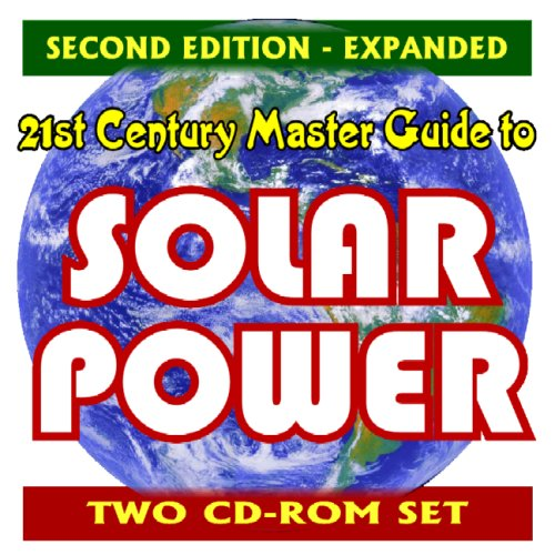 21st Century Master Guide to Solar Power, Second Edition - Comprehensive, Practical Information on ...