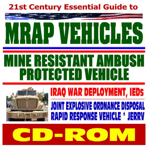9781422014806: 21st Century Essential Guide to MRAP Vehicles, Mine Resistant Ambush Protected Armored Vehicle, Iraq War Deployment, IEDs, Joint Explosive Ordnance Disposal Rapid Response Vehicle JERRV (CD-ROM)