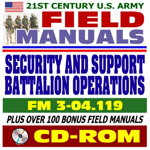 9781422015797: 21st Century U.S. Army Field Manuals: Security and Support Battalion Operations, FMI 3-04.119 (CD-ROM)