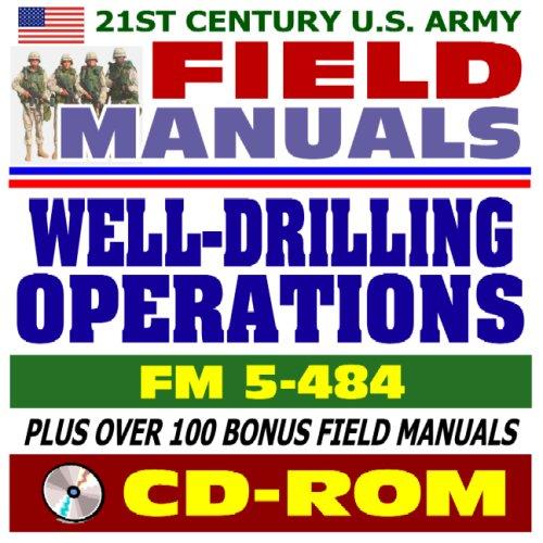 21st Century U.S. Army Field Manuals: Well-Drilling Operations, FM 5-484 (CD-ROM): U.S. Army