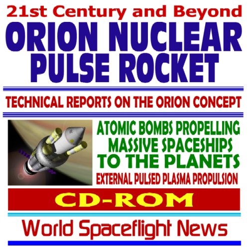 9781422015933: 21st Century and Beyond: Orion Nuclear Pulse Rocket, Technical Reports on the Orion Concept, Atomic Bombs Propelling Massive Spaceships to the Planets, External Pulsed Plasma Propulsion (CD-ROM)