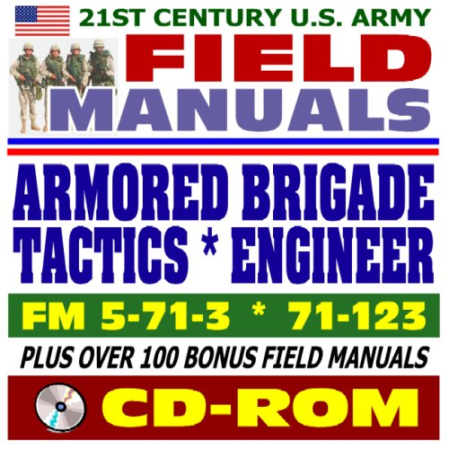 9781422015995: 21st Century U.S. Army Field Manuals: Armored Brigade Engineer Combat Operations, FM 5-71-3, Armored Brigade Tactics and Techniques, FM 71-123 (CD-ROM)