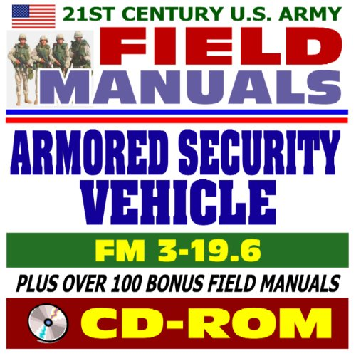 21st Century U.S. Army Field Manuals: Armored Security Vehicle FM 3-19.6 (CD-ROM): U.S. Army