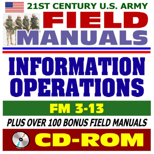 21st Century U.S. Army Field Manuals: Information Operations, FM 3-13 (CD-ROM): U.S. Army
