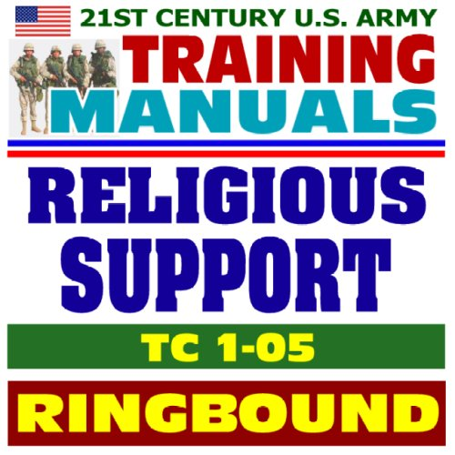 21st Century U.S. Army Training Manual: Religious Support Handbook for the Unit Ministry Team (TC 1...