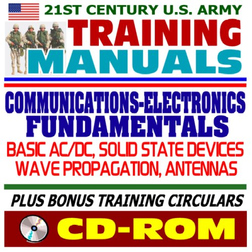 9781422017876: 21st Century U.S. Army Training Manuals: Communications and Electronics Fundamentals, including AC/DC, Solid State Devices, Wave Propagation and Antennas, Computers, plus Training Circulars (CD-ROM)