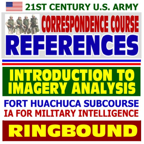 21st Century U.S. Army Correspondence Course References: Introduction to Imagery Analysis, IA for ...