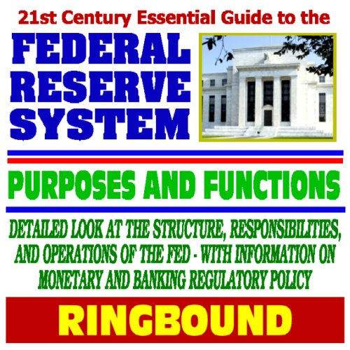 9781422019450: 21st Century Essential Guide to the Federal Reserve System, Purposes, and Functions: Detailed Look at the Structure, Responsibilities, and Operations of the Fed (Ringbound)
