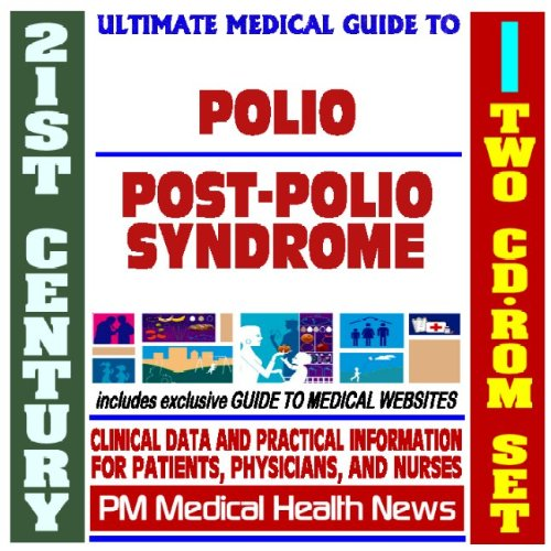 21st Century Ultimate Medical Guide to Polio and Post-Polio Syndrome - Authoritative Clinical ...